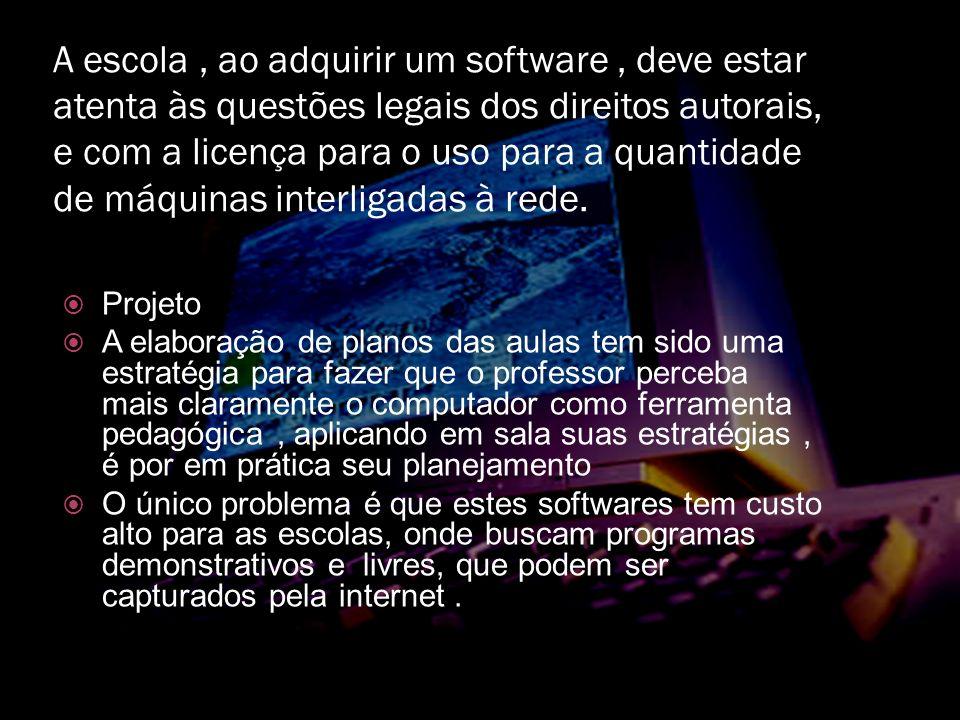 A escola , ao adquirir um software , deve estar atenta às questões legais dos direitos autorais, e com a licença para o uso para a quantidade de máquinas interligadas à rede.