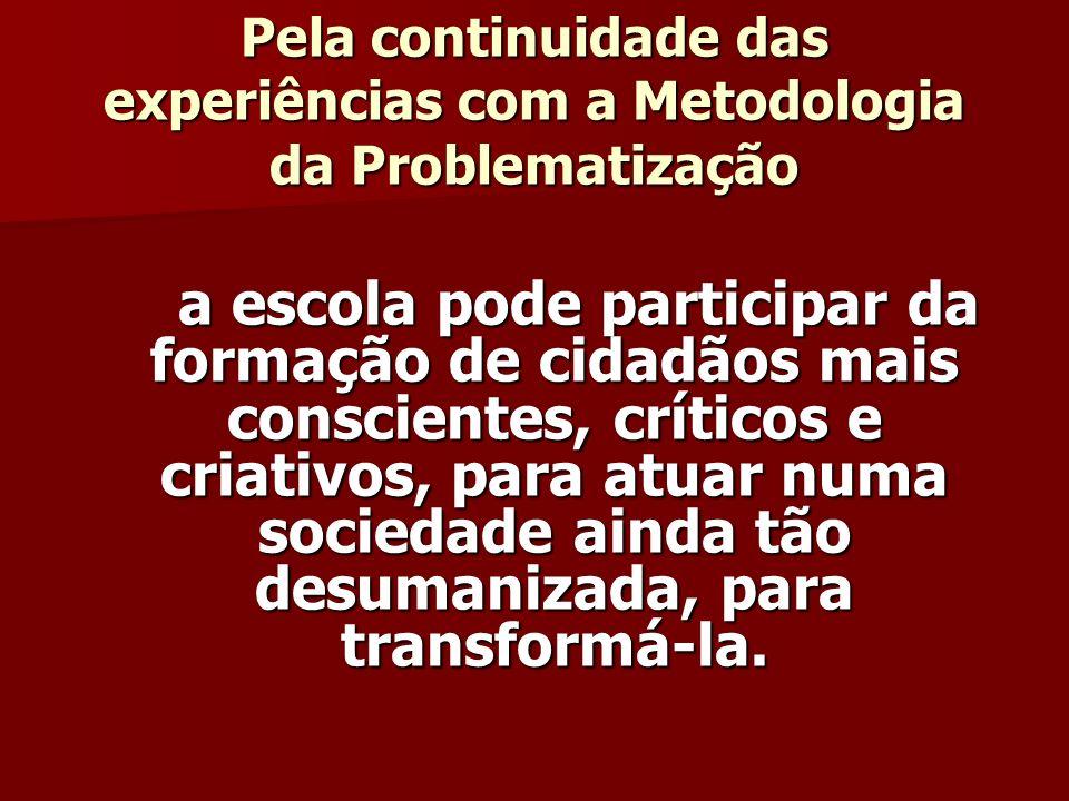 Pela continuidade das experiências com a Metodologia da Problematização
