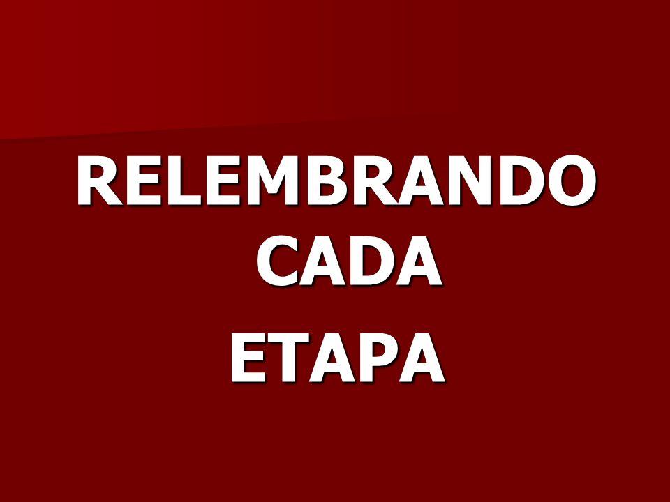 RELEMBRANDO CADA ETAPA