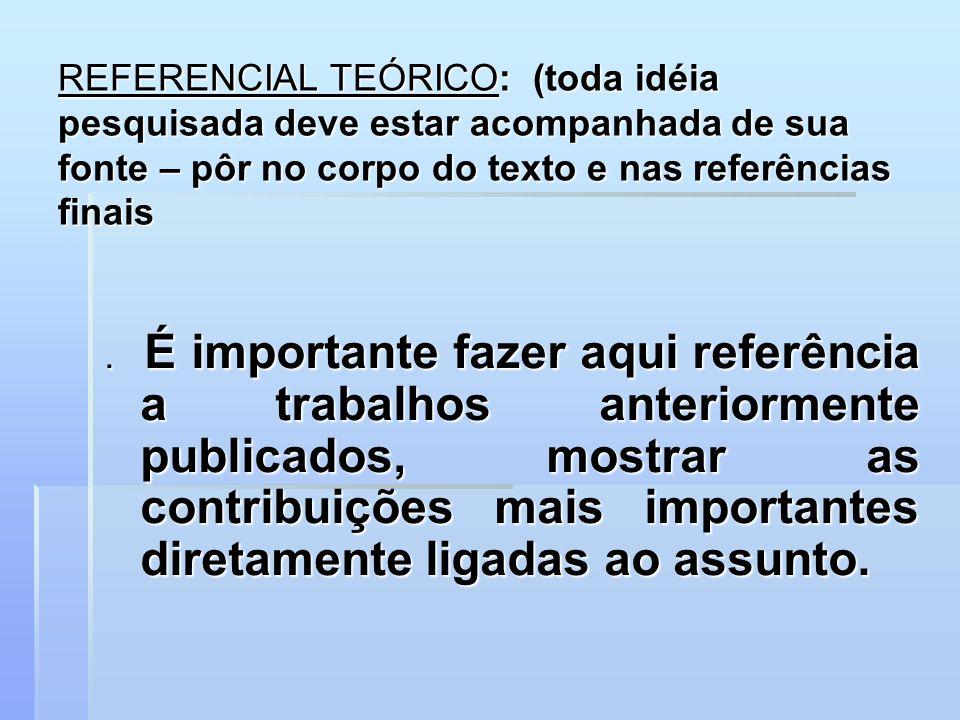 REFERENCIAL TEÓRICO: (toda idéia pesquisada deve estar acompanhada de sua fonte – pôr no corpo do texto e nas referências finais