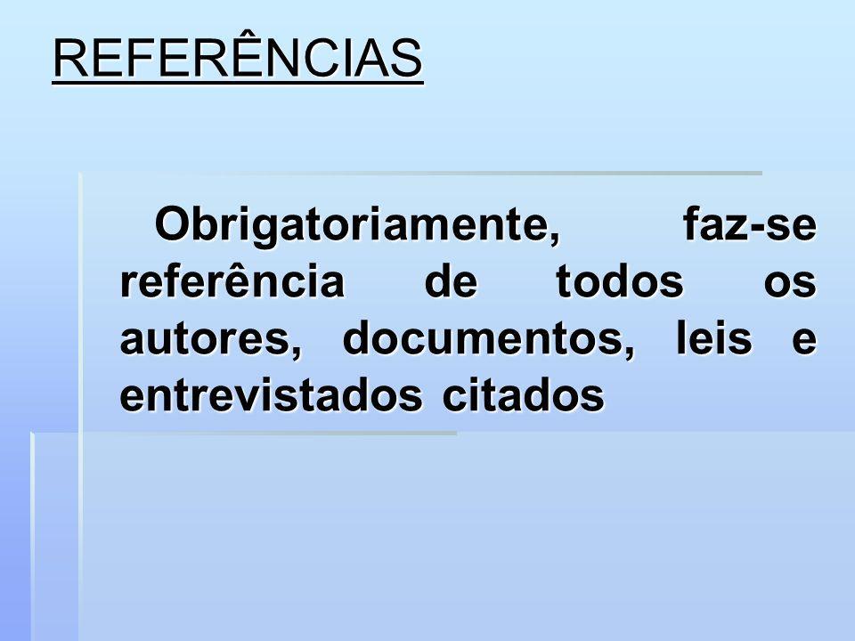 REFERÊNCIAS Obrigatoriamente, faz-se referência de todos os autores, documentos, leis e entrevistados citados.