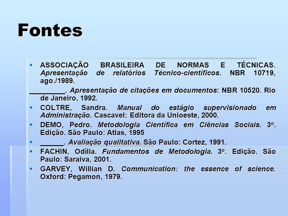 Fontes ASSOCIAÇÃO BRASILEIRA DE NORMAS E TÉCNICAS. Apresentação de relatórios Técnico-científicos. NBR 10719, ago./1989.