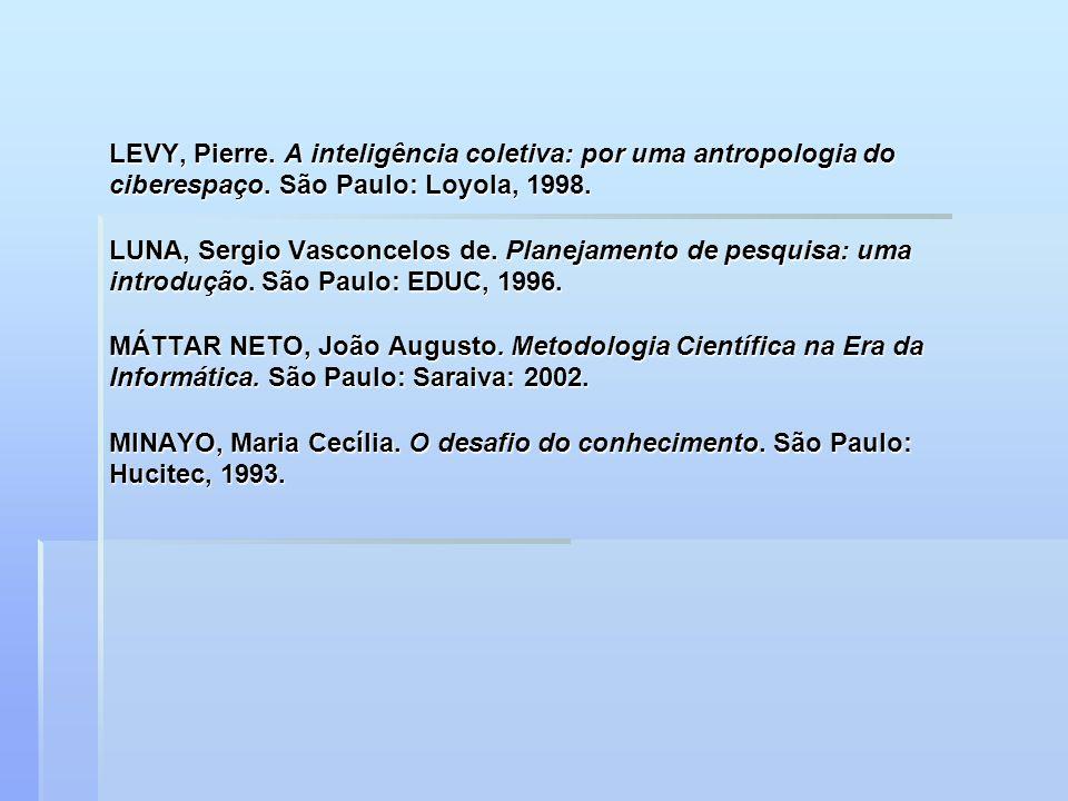 LEVY, Pierre. A inteligência coletiva: por uma antropologia do ciberespaço.