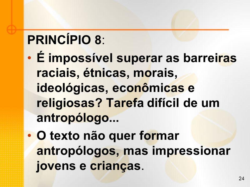 PRINCÍPIO 8: É impossível superar as barreiras raciais, étnicas, morais, ideológicas, econômicas e religiosas Tarefa difícil de um antropólogo...