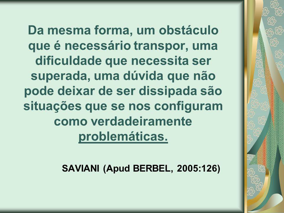 SAVIANI (Apud BERBEL, 2005:126)