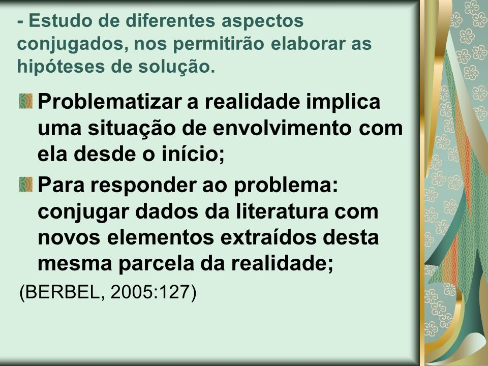 - Estudo de diferentes aspectos conjugados, nos permitirão elaborar as hipóteses de solução.
