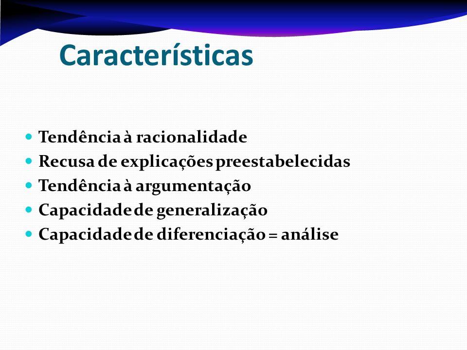 Características Tendência à racionalidade