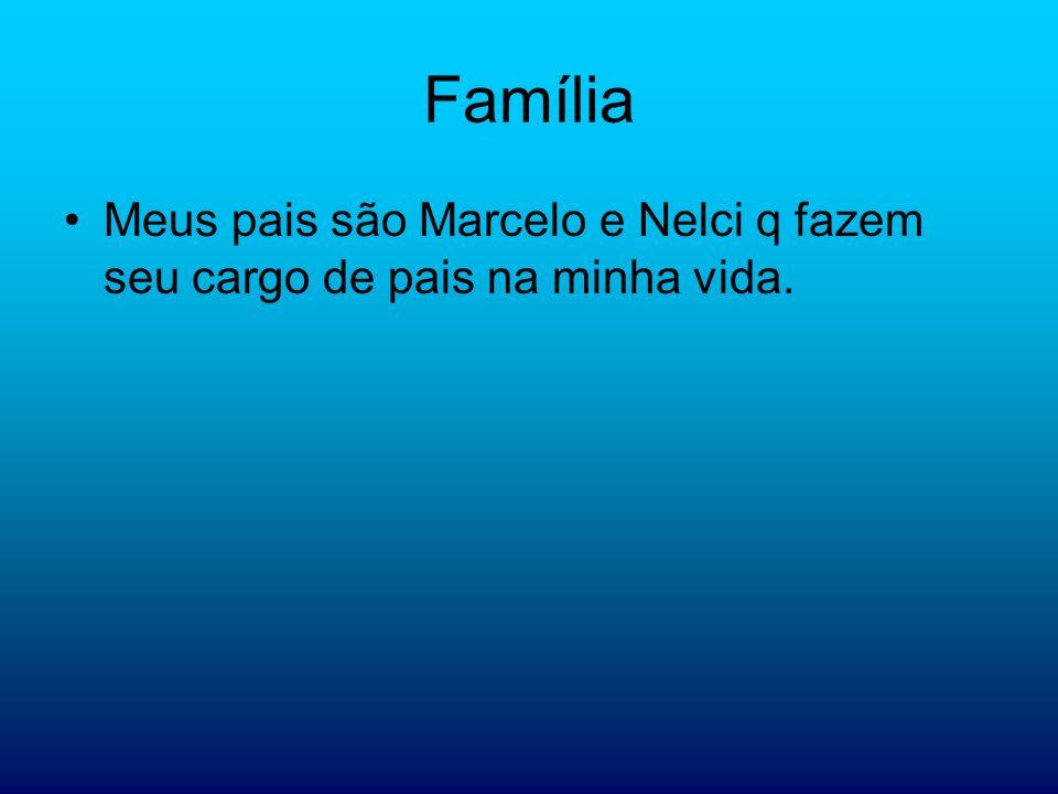 Família Meus pais são Marcelo e Nelci q fazem seu cargo de pais na minha vida.
