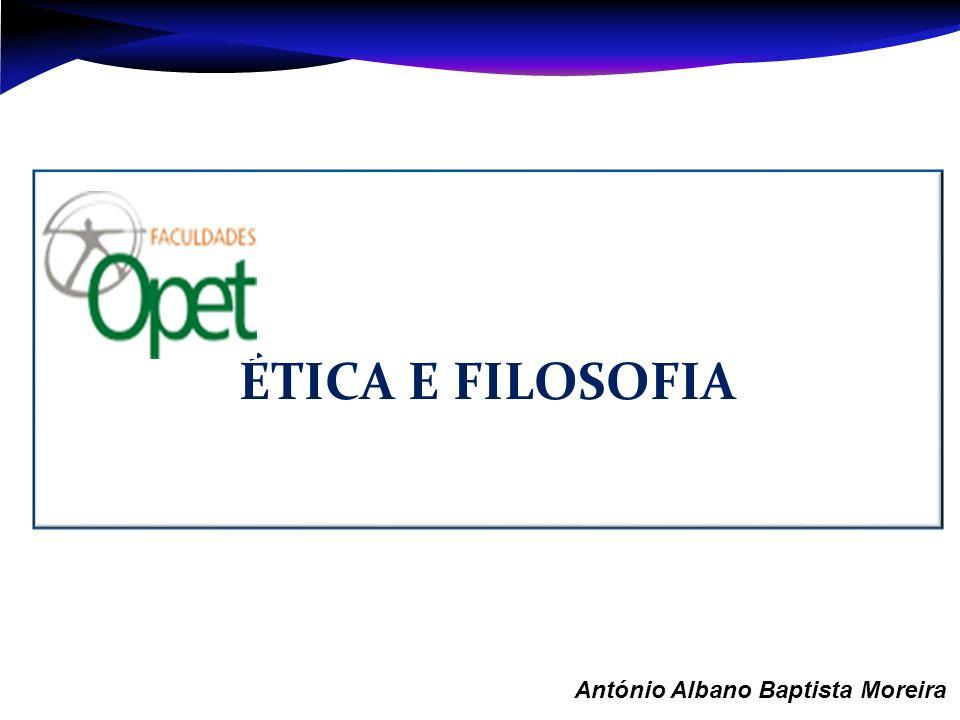 ÉTICA E FILOSOFIA Aula 1 – António Albano Baptista Moreira
