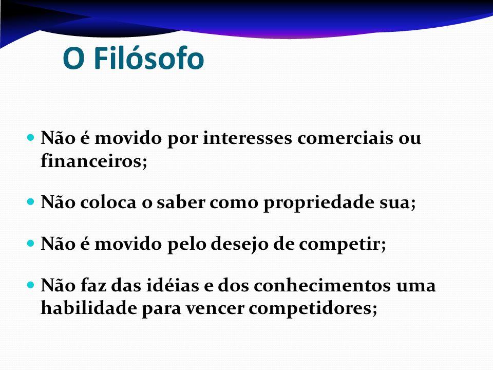 O Filósofo Não é movido por interesses comerciais ou financeiros;