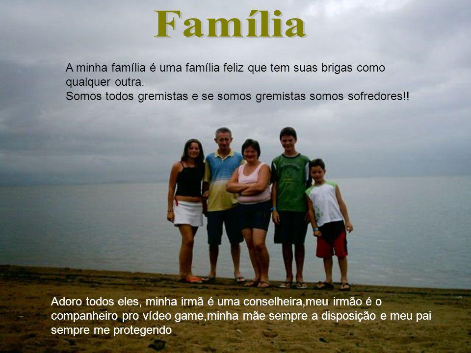 Família A minha família é uma família feliz que tem suas brigas como qualquer outra. Somos todos gremistas e se somos gremistas somos sofredores!!