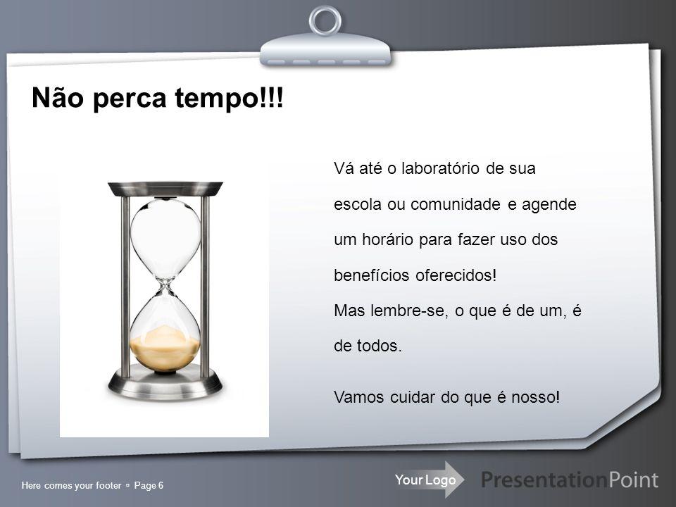Não perca tempo!!! Vá até o laboratório de sua