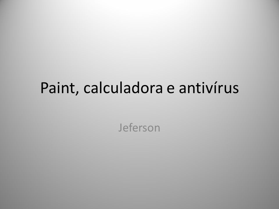 Paint, calculadora e antivírus