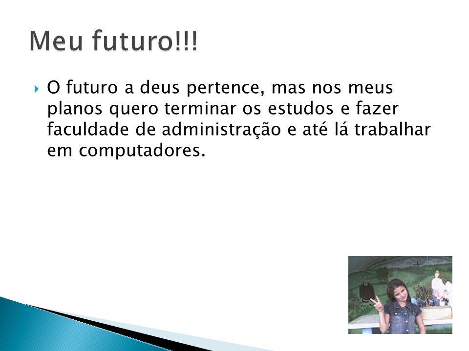 Meu futuro!!!