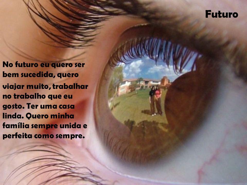 Futuro No futuro eu quero ser bem sucedida, quero