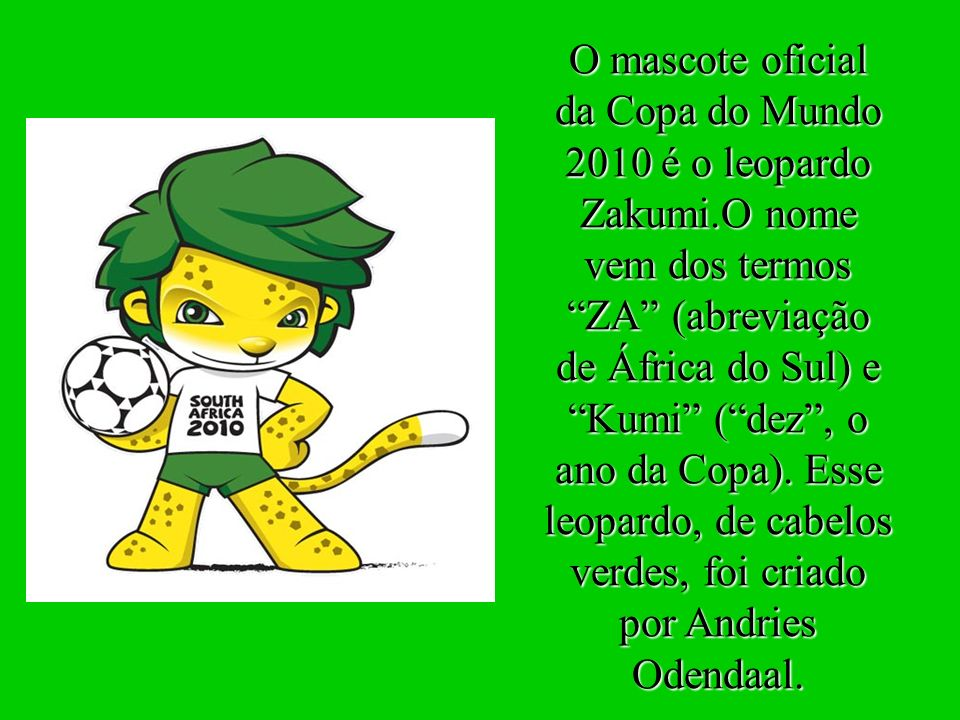 O mascote oficial da Copa do Mundo 2010 é o leopardo Zakumi