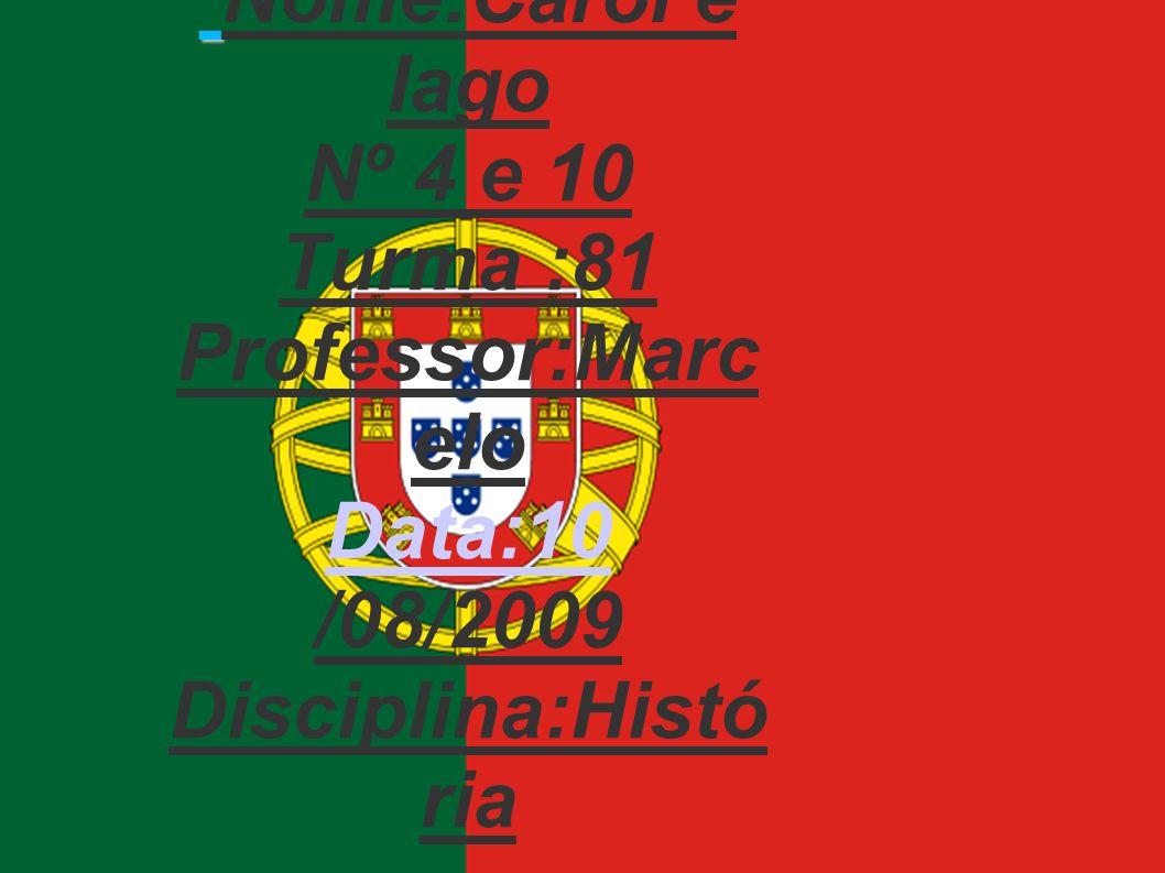 Nome:Carol e Iago Nº 4 e 10 Turma :81 Professor:Marcelo Data:10 /08/2009 Disciplina:História