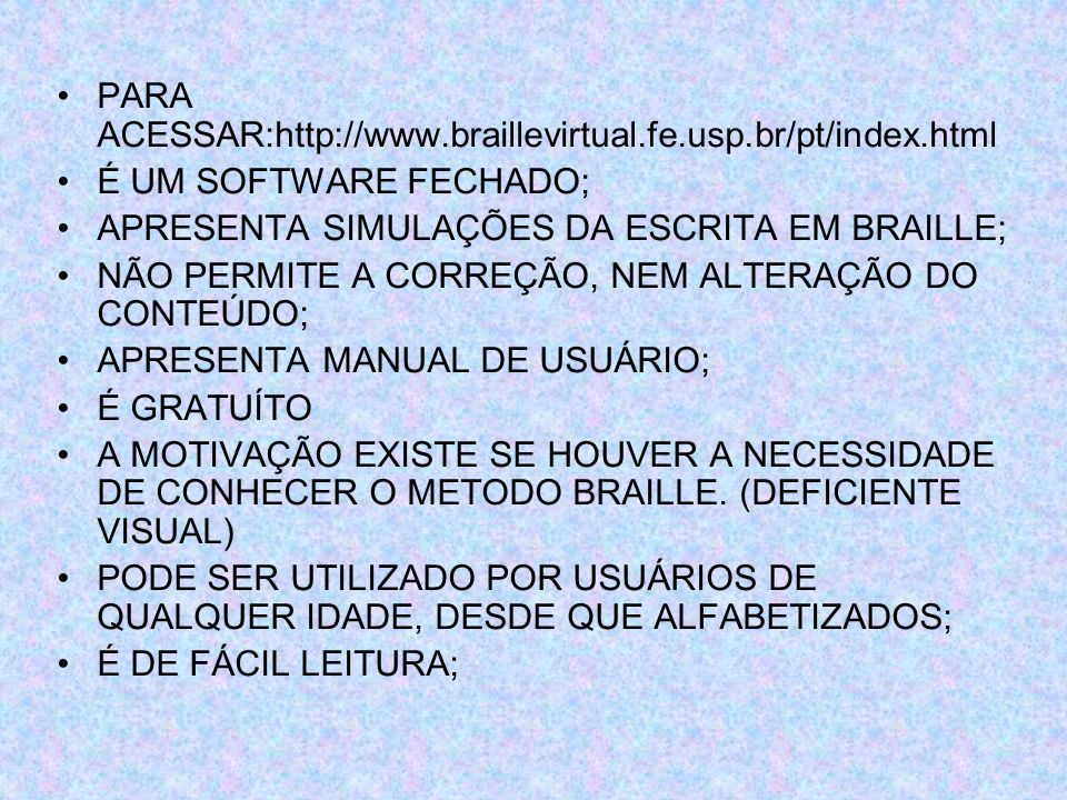 PARA ACESSAR:http://www.braillevirtual.fe.usp.br/pt/index.html