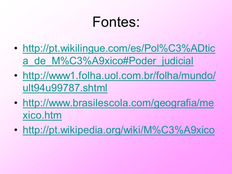 Fontes: http://pt.wikilingue.com/es/Pol%C3%ADtica_de_M%C3%A9xico#Poder_judicial. http://www1.folha.uol.com.br/folha/mundo/ult94u99787.shtml.