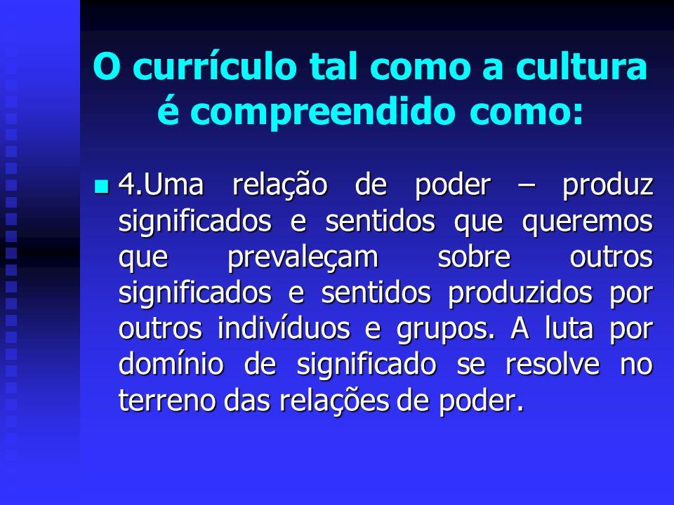O currículo tal como a cultura é compreendido como: