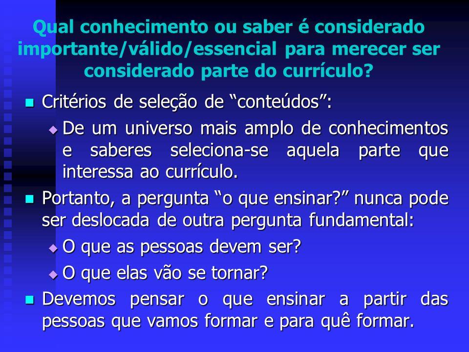 Qual conhecimento ou saber é considerado importante/válido/essencial para merecer ser considerado parte do currículo