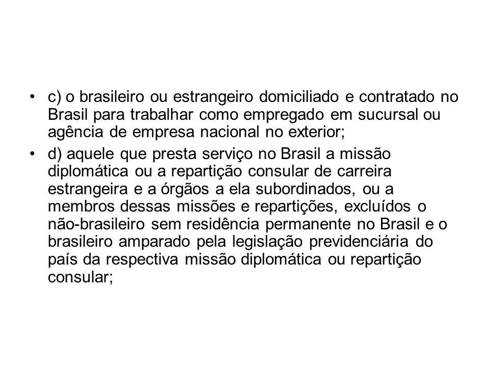 c) o brasileiro ou estrangeiro domiciliado e contratado no Brasil para trabalhar como empregado em sucursal ou agência de empresa nacional no exterior;