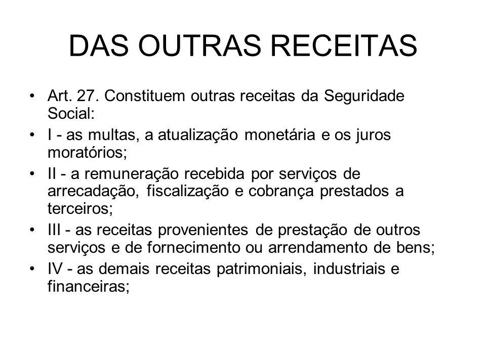 DAS OUTRAS RECEITAS Art. 27. Constituem outras receitas da Seguridade Social: I - as multas, a atualização monetária e os juros moratórios;