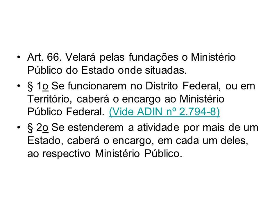 Art. 66. Velará pelas fundações o Ministério Público do Estado onde situadas.