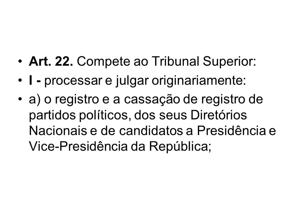 Art. 22. Compete ao Tribunal Superior: