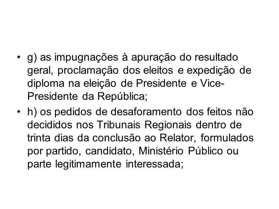 g) as impugnações à apuração do resultado geral, proclamação dos eleitos e expedição de diploma na eleição de Presidente e Vice-Presidente da República;