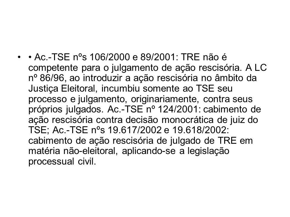 • Ac.-TSE nºs 106/2000 e 89/2001: TRE não é competente para o julgamento de ação rescisória.