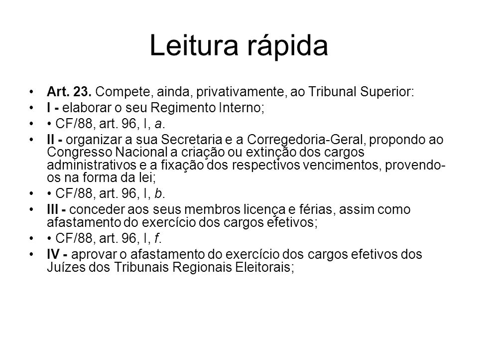 Leitura rápida Art. 23. Compete, ainda, privativamente, ao Tribunal Superior: I - elaborar o seu Regimento Interno;