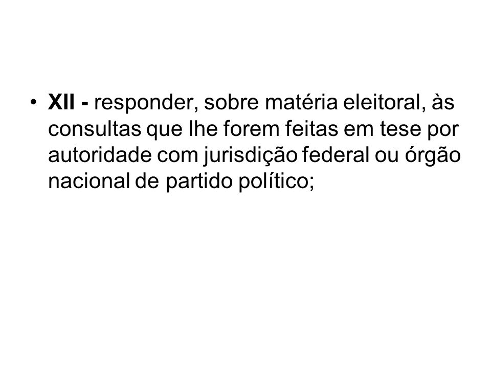 XII - responder, sobre matéria eleitoral, às consultas que lhe forem feitas em tese por autoridade com jurisdição federal ou órgão nacional de partido político;