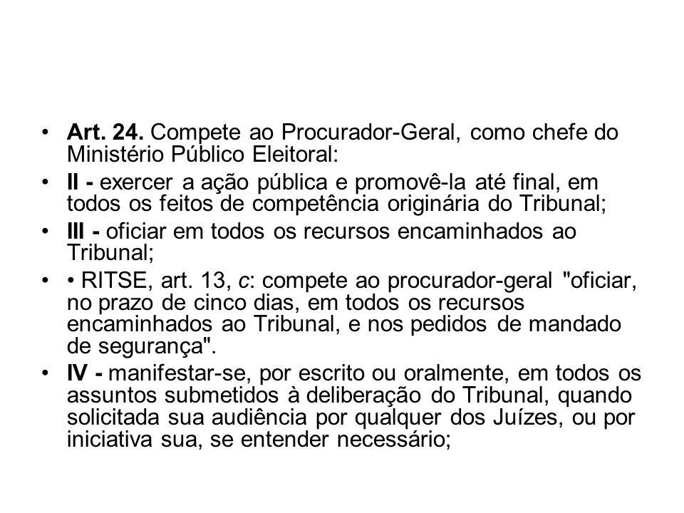 Art. 24. Compete ao Procurador-Geral, como chefe do Ministério Público Eleitoral: