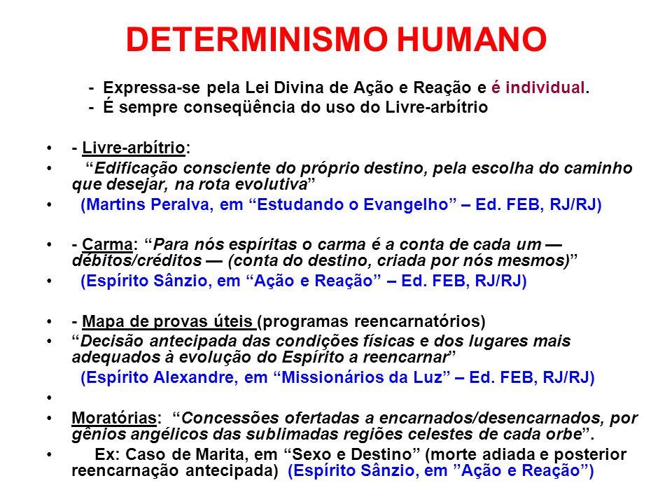 DETERMINISMO HUMANO - Expressa-se pela Lei Divina de Ação e Reação e é individual. - É sempre conseqüência do uso do Livre-arbítrio.