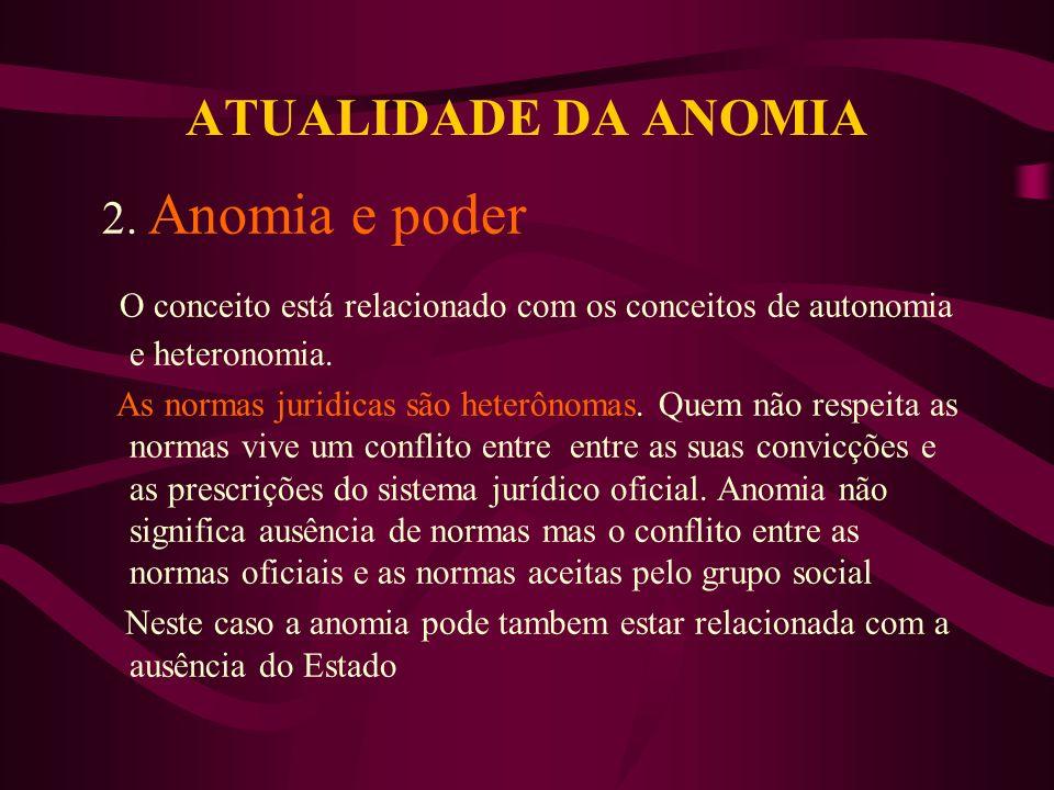 ATUALIDADE DA ANOMIA 2. Anomia e poder. O conceito está relacionado com os conceitos de autonomia e heteronomia.