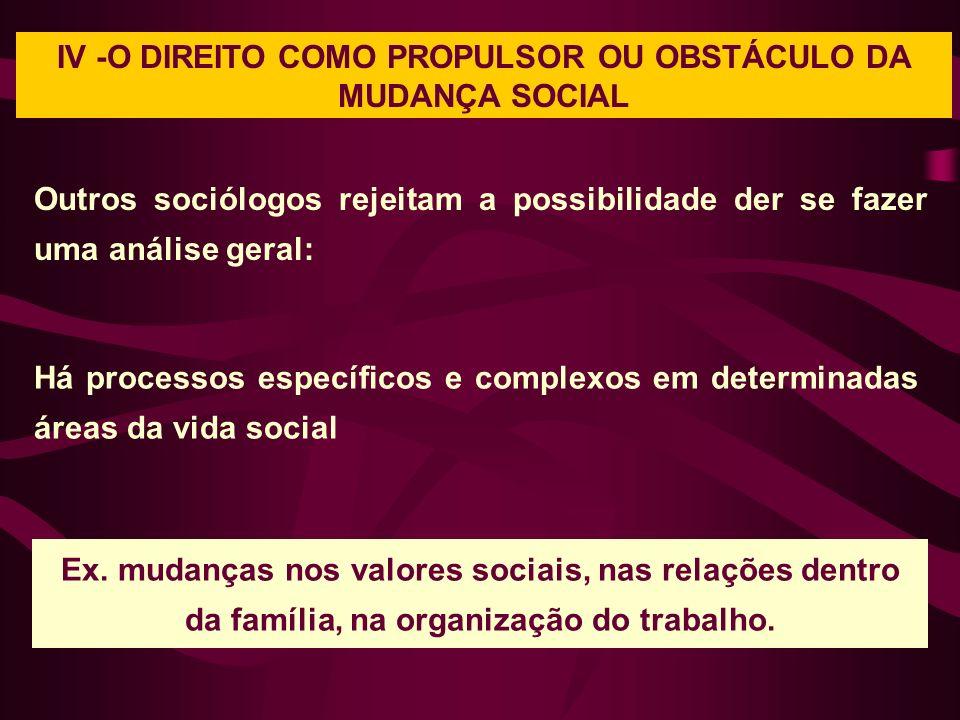 IV -O DIREITO COMO PROPULSOR OU OBSTÁCULO DA MUDANÇA SOCIAL