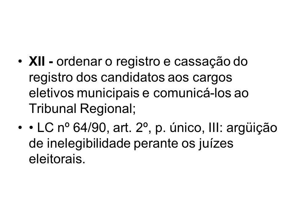 XII - ordenar o registro e cassação do registro dos candidatos aos cargos eletivos municipais e comunicá-los ao Tribunal Regional;