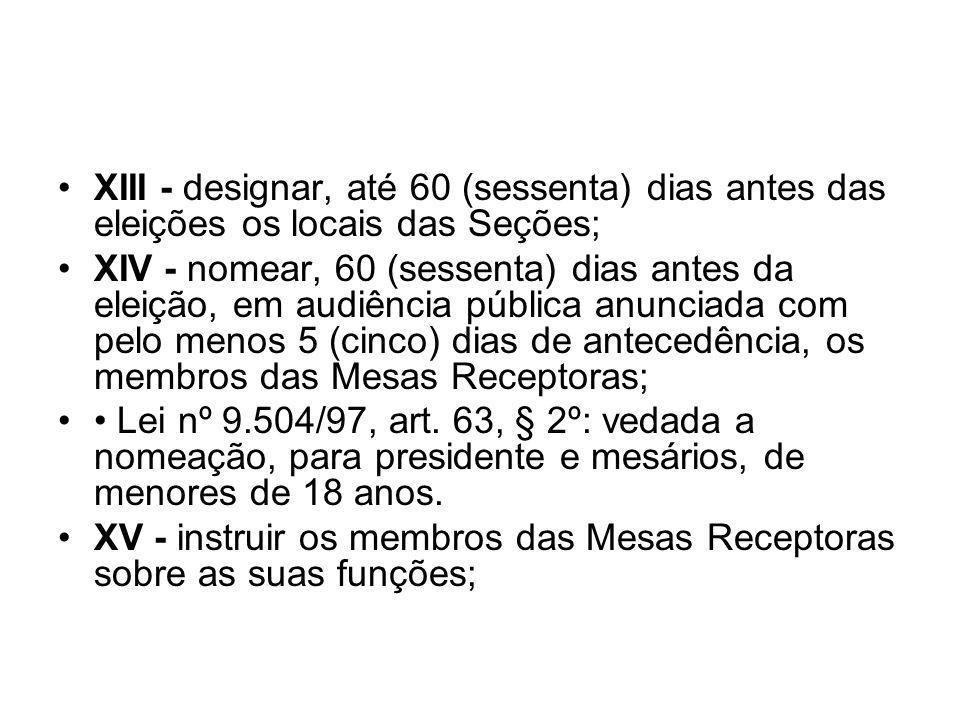 XIII - designar, até 60 (sessenta) dias antes das eleições os locais das Seções;