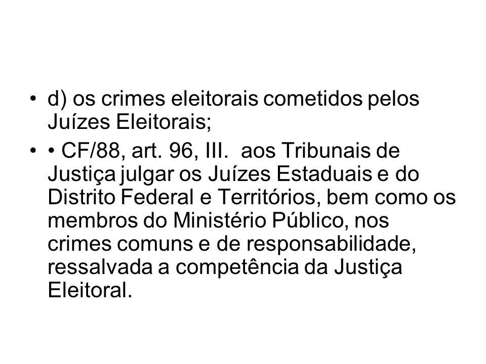 d) os crimes eleitorais cometidos pelos Juízes Eleitorais;