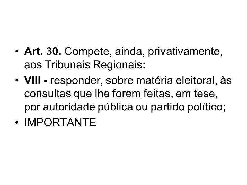 Art. 30. Compete, ainda, privativamente, aos Tribunais Regionais: