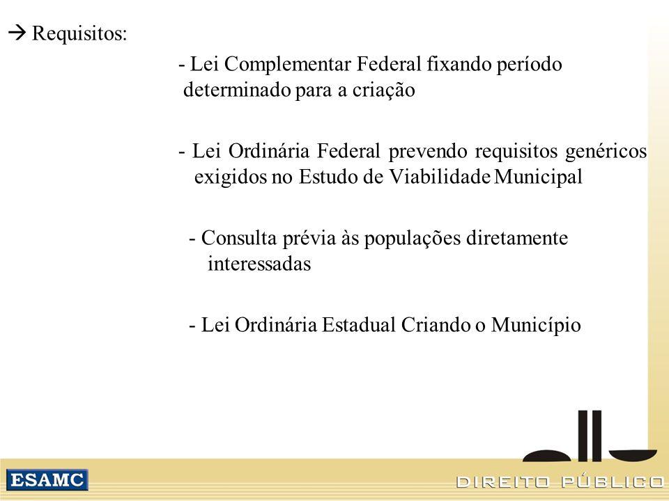 Requisitos: - Lei Complementar Federal fixando período determinado para a criação.