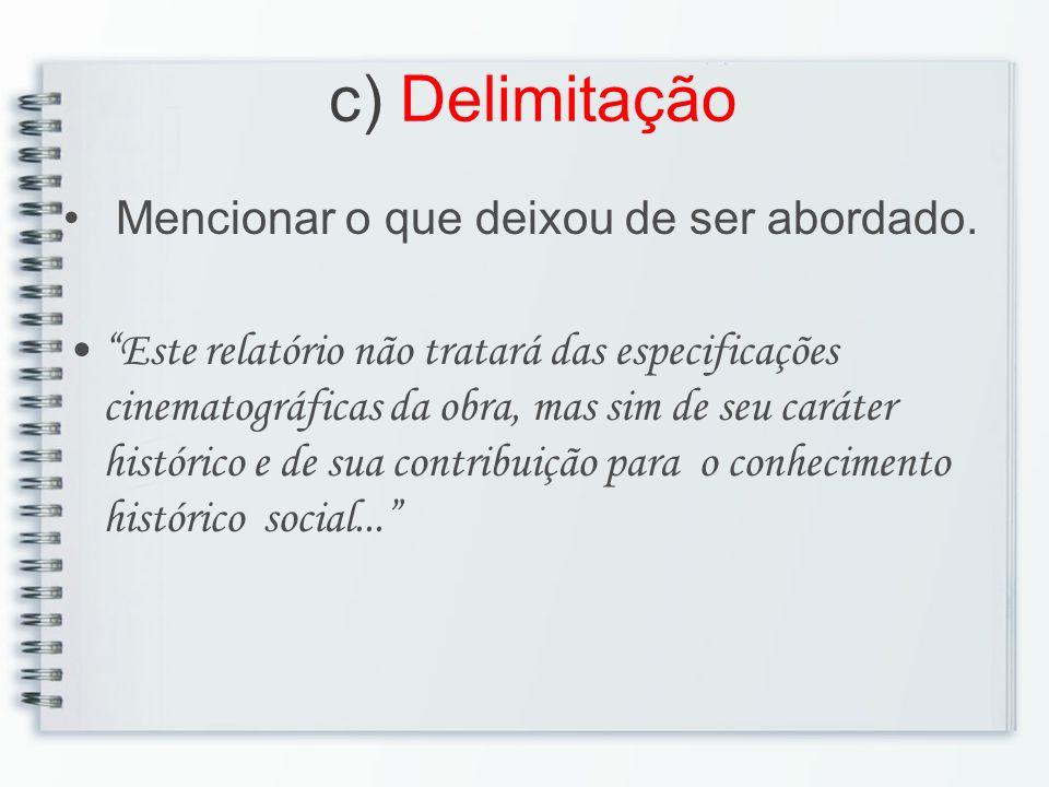 c) Delimitação Mencionar o que deixou de ser abordado.