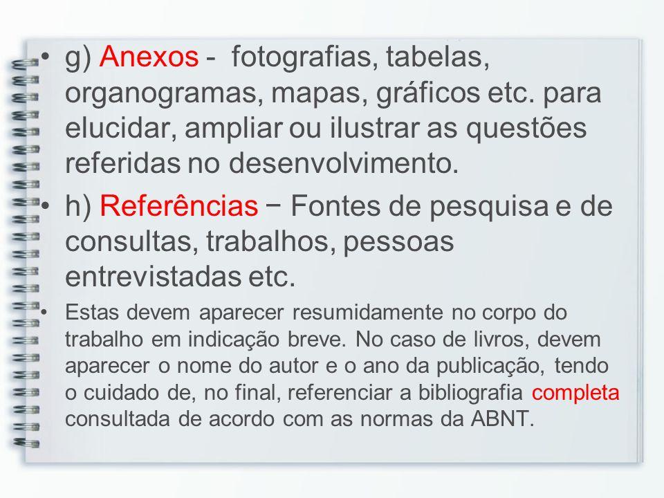 g) Anexos - fotografias, tabelas, organogramas, mapas, gráficos etc