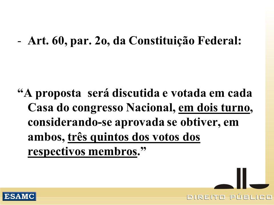 Art. 60, par. 2o, da Constituição Federal: