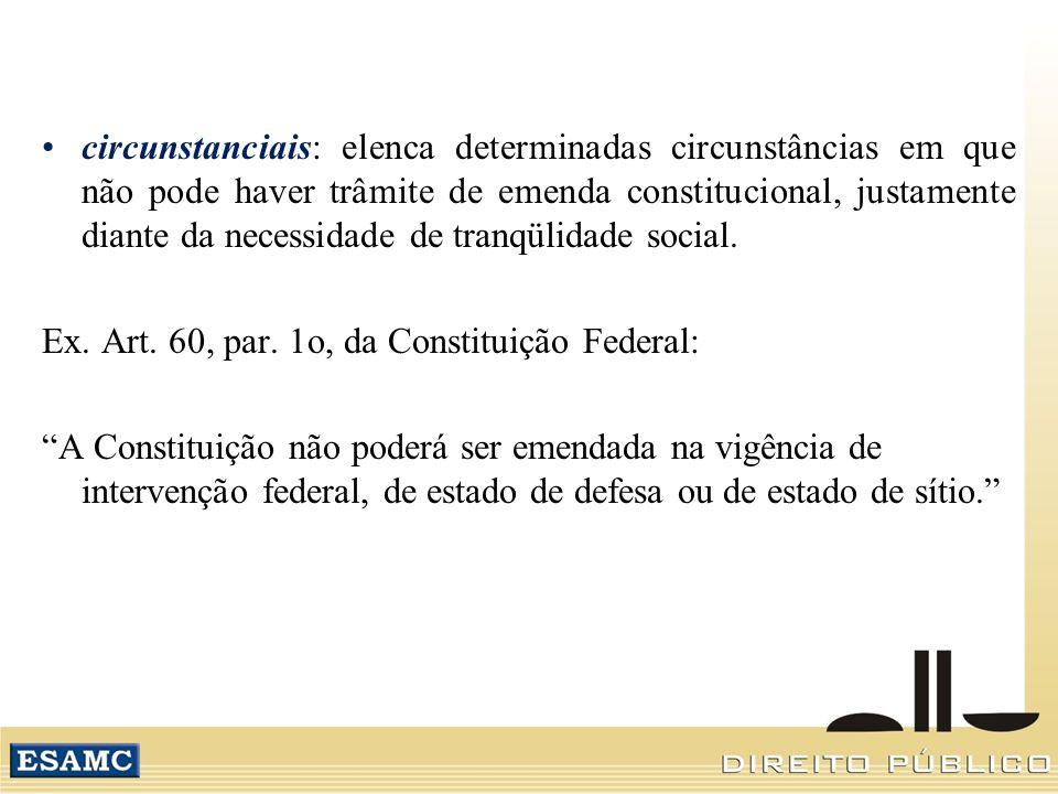 circunstanciais: elenca determinadas circunstâncias em que não pode haver trâmite de emenda constitucional, justamente diante da necessidade de tranqülidade social.
