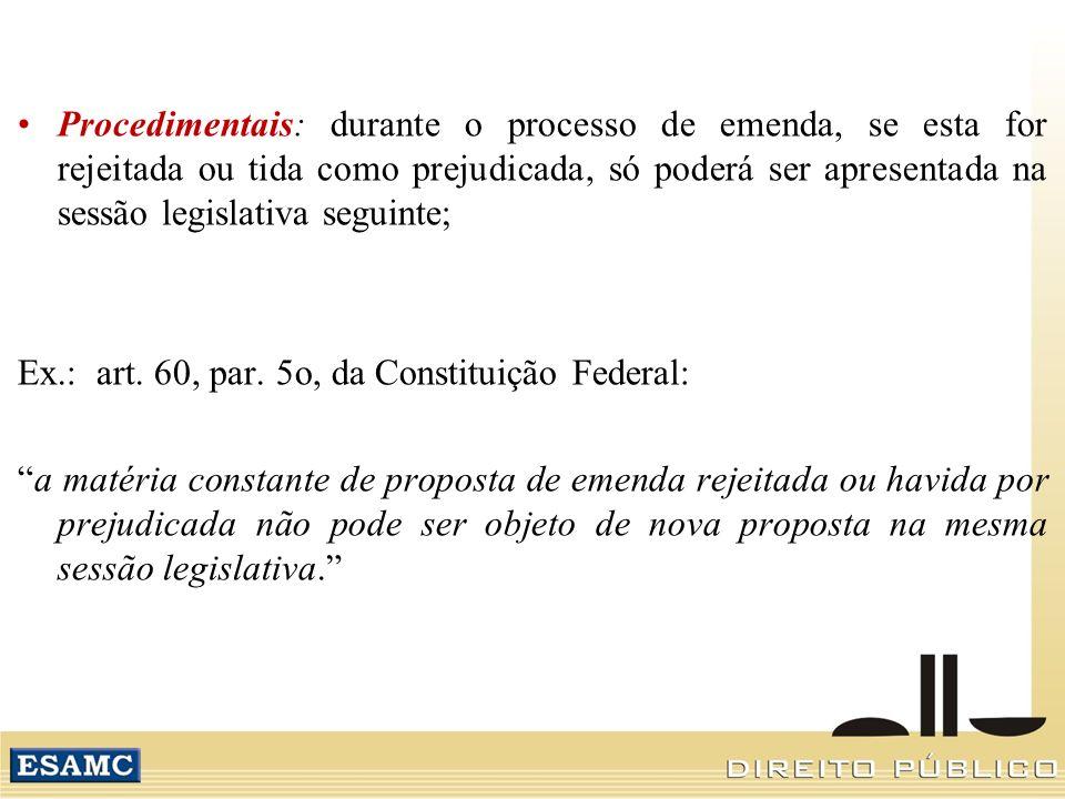 Procedimentais: durante o processo de emenda, se esta for rejeitada ou tida como prejudicada, só poderá ser apresentada na sessão legislativa seguinte;