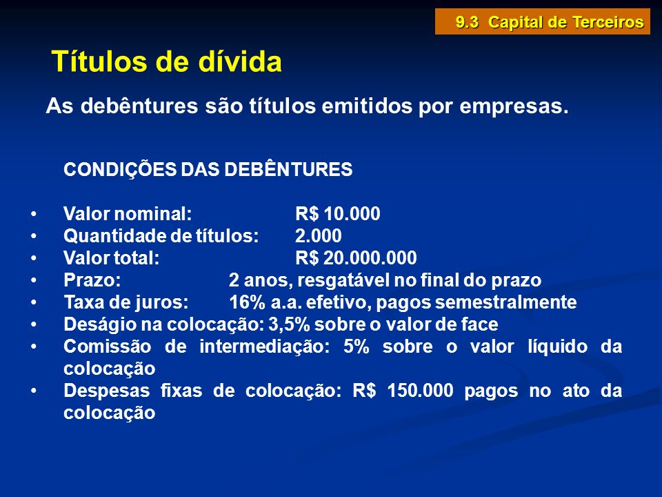 Títulos de dívida As debêntures são títulos emitidos por empresas.