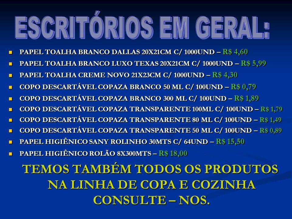 ESCRITÓRIOS EM GERAL: PAPEL TOALHA BRANCO DALLAS 20X21CM C/ 1000UND – R$ 4,60. PAPEL TOALHA BRANCO LUXO TEXAS 20X21CM C/ 1000UND – R$ 5,99.