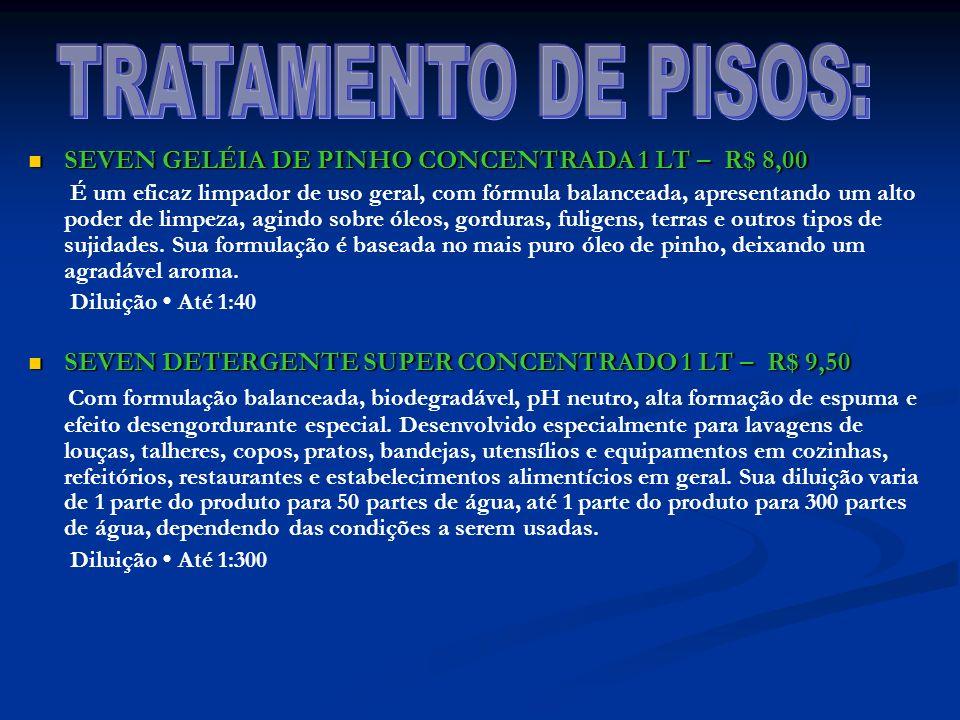 TRATAMENTO DE PISOS: SEVEN GELÉIA DE PINHO CONCENTRADA 1 LT – R$ 8,00